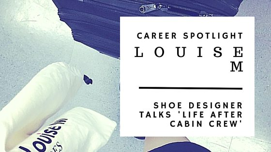 Career Spotlight Life After Cabin Crew Louise M Shoes